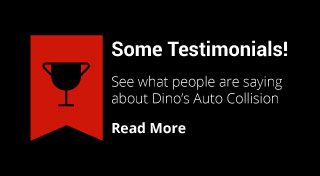Some Testimonials! | See what people are saying about Dino's Auto Collision | Read More